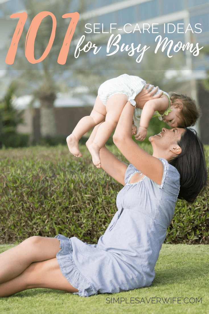 101 Self-Care Ideas for Busy Moms