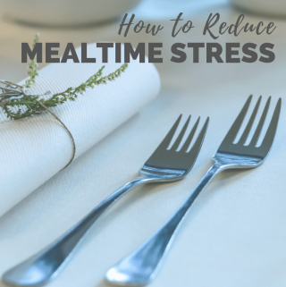 How to Reduce Mealtime Stress