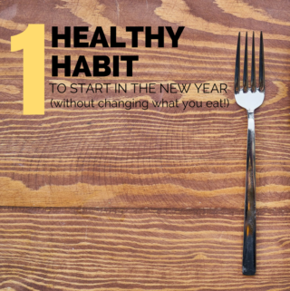 One Healthy Nutrition Habit to Start in the New Year
