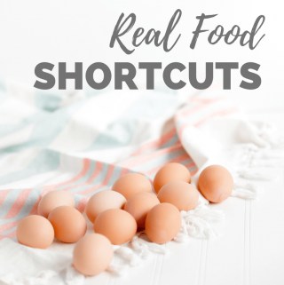 Real Food Shortcuts to use when You Don't Feel Like Cooking