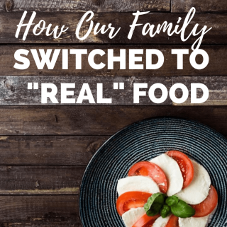 How our family switched to a real food lifestyle on a budget!