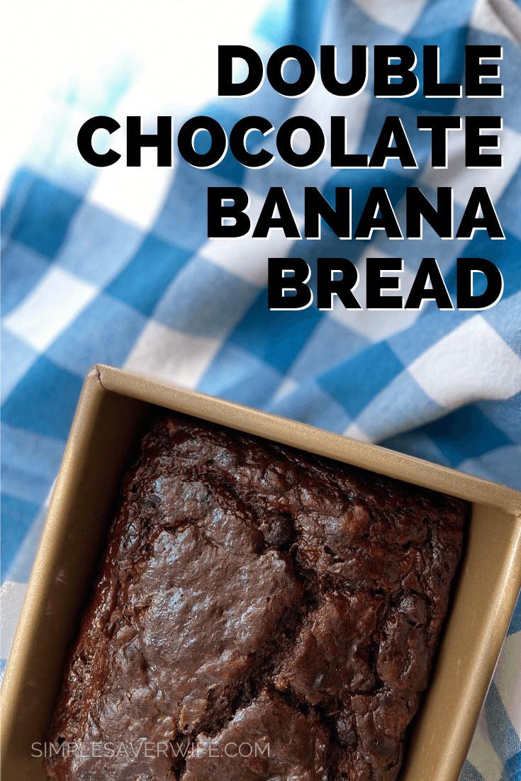 One-Bowl Double Chocolate Banana Bread